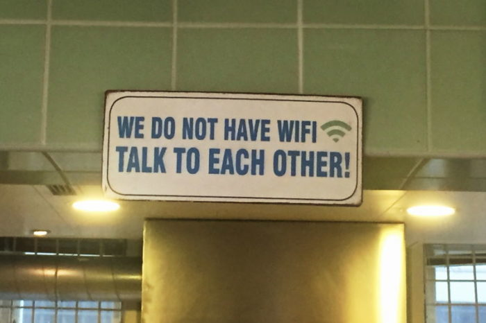 we do not have wifi. Talk to each other
